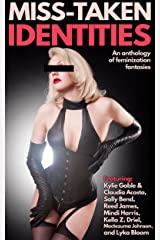 Miss-Taken Identities: An Anthology of Feminization Fantasies Kindle Edition
