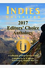 Indies Unlimited 2017 Editors' Choice Flash Fiction Anthology (Indies Unlimited Flash Fiction Anthology) Kindle Edition