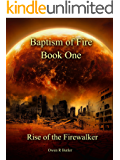 Rise Of The Firewalker: Baptism Of Fire - Book One