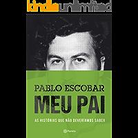 Pablo Escobar - meu pai: As histórias que não deveríamos saber