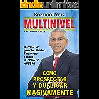 """Multinivel; Cómo Prospectar y Duplicar Masivamente las 9 Leyes: Un """"Plan A"""" para tu Libertad Financiera, porque el """"Plan B"""" Apesta"""