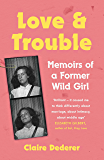 Love and Trouble: Memoirs of a Former Wild Girl (English Edition)