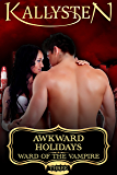 Awkward Holidays (Ward of the Vampire Serial Book 3)