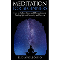 Meditation: Meditation For Beginners How To Relieve Stress, Anxiety And Depression, Find Inner Peace And Happiness (Mindfulness, Yoga, Meditation Techniques, ... Happiness Book 1) (English Edition)