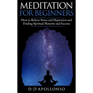Meditation: Meditation For Beginners How To Relieve Stress, Anxiety And Depression, Find Inner Peace And Happiness…