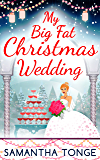 My Big Fat Christmas Wedding: A Funny And Heartwarming Christmas Romance (The Little Teashop)