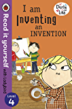 Charlie and Lola: I am Inventing an Invention - Read it yourself with Ladybird: Level 4 (Read It Yourself Level 4)