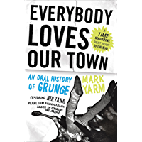 Everybody Loves Our Town: An Oral History of Grunge book cover