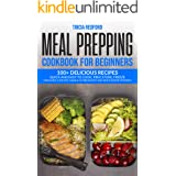 Meal Prepping Cookbook for Beginners: 100+ Delicious Recipes Quick and Easy to Cook, Prep Store, Freeze ( Packable Lunches, G