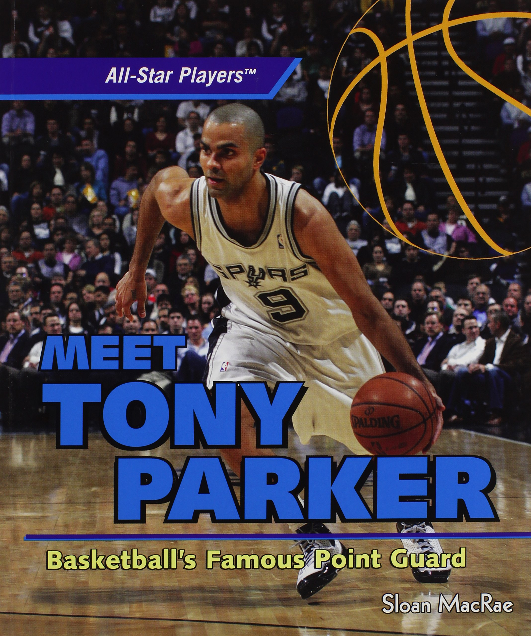 Meet Tony Parker: Basketball's Famous Point Guard (All-star Players)