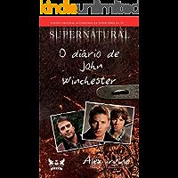 Supernatural - O Diário de John Winchester (Coleção Supernatural)