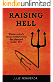 Raising Hell: Christianity's Most Controversial Doctrine Put Under Fire (English Edition)