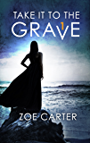 Take It to the Grave Part 1 of 6: A tense and addictive psychological thriller