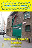 Jack the Ripper's London (Walks Through London Book 2) (English Edition)