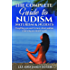 The Complete Guide to Nudism, Naturism & Nudists: Everything you need to know about nudism (And why you should try it!)