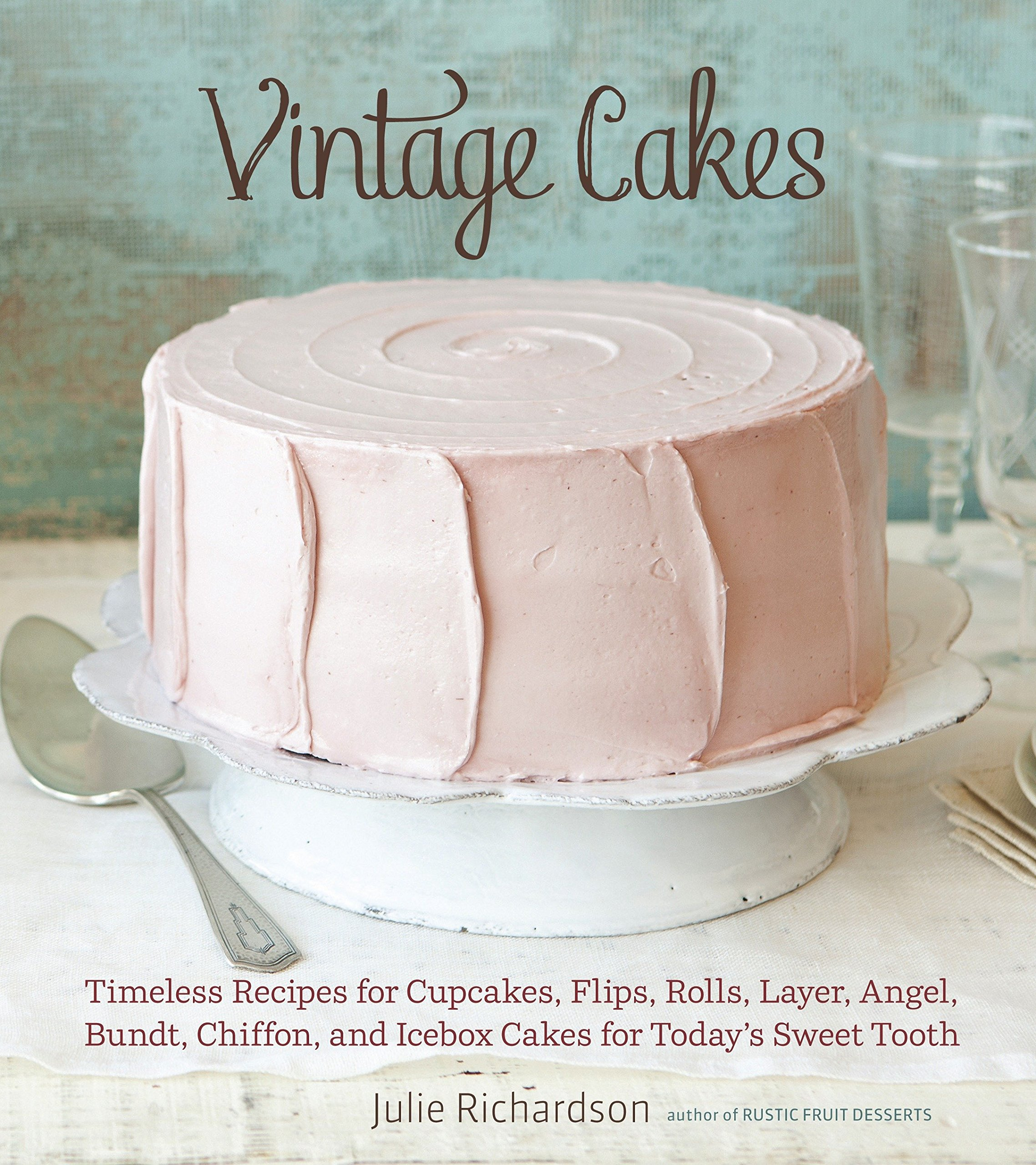 Vintage Cakes: Timeless Recipes for Cupcakes, Flips, Rolls, Layer, Angel, Bundt, Chiffon, and Icebox Cakes for Today's Sweet Tooth [A Baking Book} by Ten Speed Press