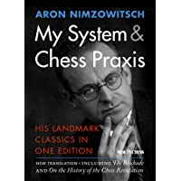 My System & Chess Praxis: His Landmark Classics in One Edition