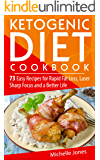 The Ketogenic Diet Cookbook: 73 Easy Recipes for Rapid Fat Loss, Laser Sharp Focus and a Better Life (Lose up to a Pound a Day! Includes Over 73 Recipes, and 73 Tips to Lose Weight & Regain Energy
