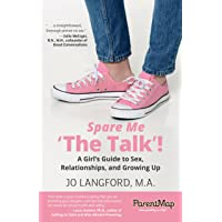 Spare Me 'The Talk'! A Girl's Guide: A Girl's Guide to Sex, Relationships, and Growing Up