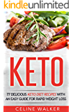 Keto: 77 Delicious Keto Diet Recipes with an Easy Guide for Rapid Weight Loss