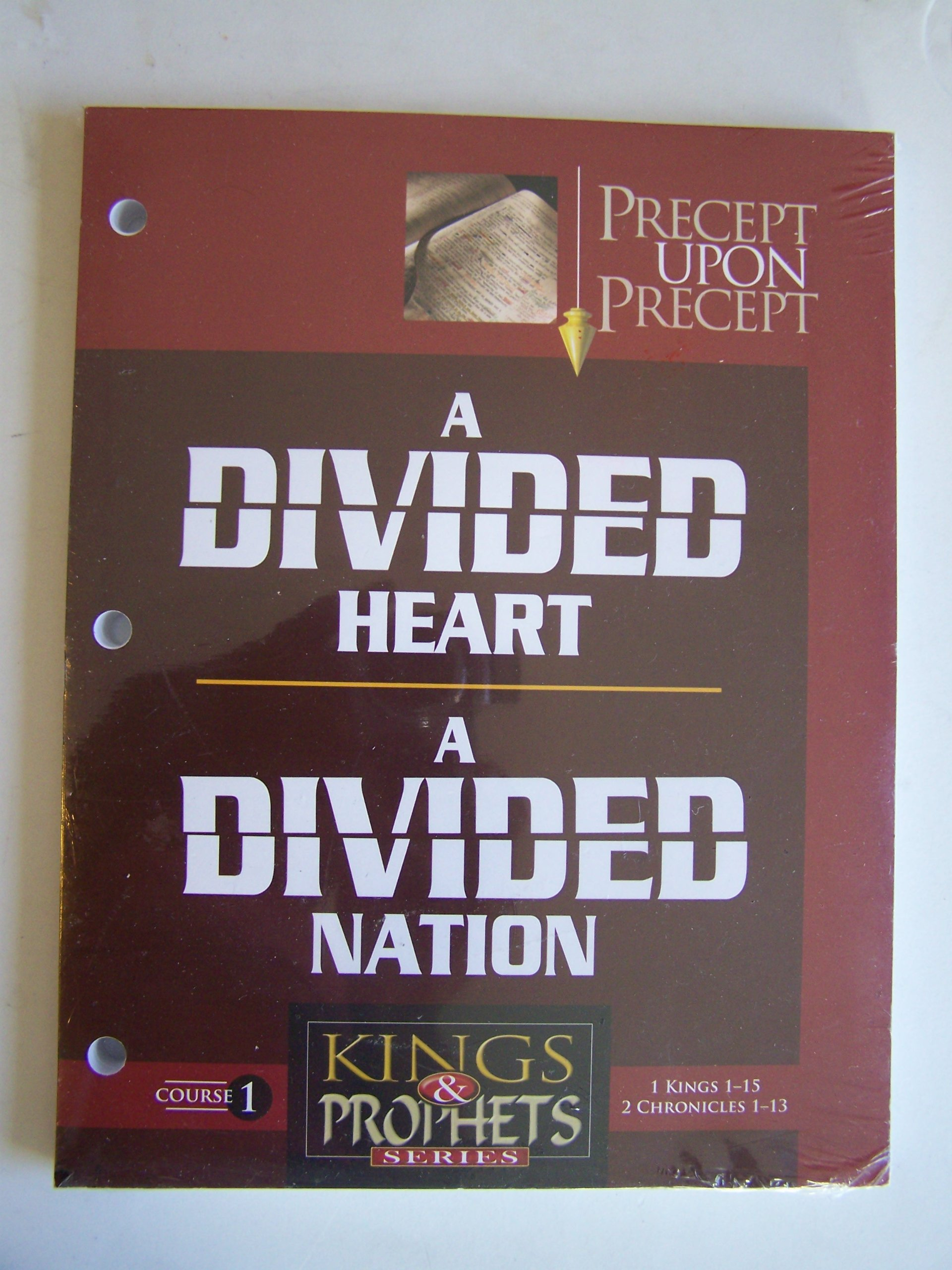 KINGS & PROPHETS - A Divided Heart / A Divided Nation [1 Kings 1-15 and 2 Chronicles 1-13] (Precept Upon Precept Bible Study) PDF