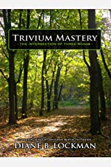 Trivium Mastery:  Classical Education From Birth to Tween: Homeschooling Handbook for Grades k-8 Kindle Edition