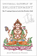 Universal Gateway of Enlightenment: The 2nd coming of Jesus as Lord of the World in 78AD Kindle Edition