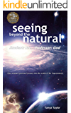 Seeing Beyond the Natural, Student: Me... Professor: God: One Woman's Personal Journey into the Realm of the Supernatural