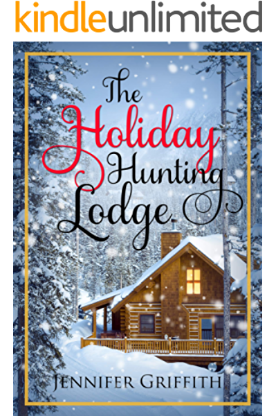 The Holiday Hunting Lodge A Sister S Ex Romance Christmas House Romances Book 3 Kindle Edition By Griffith Jennifer Religion Spirituality Kindle Ebooks Amazon Com