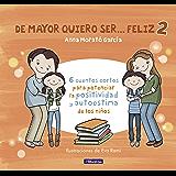 De mayor quiero ser... feliz 2: 6 cuentos cortos para potenciar la positividad y autoestima de los niños