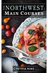 Main Courses (The Northwest Cookbooks Book 6) Kindle Edition