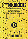 Cryptocurrencies: 3 in 1 Value Set - Your Complete Definitive Guide To Understand and Profit with Cryptocurrencies - Bitcoin, Ethereum and Blockchain