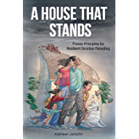 A House That Stands: Proven Principles for Resilient Christian Parenting