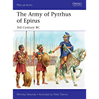 The Army of Pyrrhus of Epirus: 3rd Century BC (Men-at-Arms Book 528)