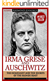 Irma Grese & Auschwitz: Holocaust and the Secrets of the The Blonde Beast