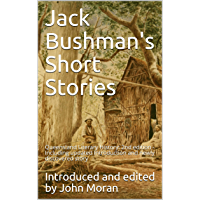 Jack Bushman's Short Stories: Queensland Literary History:  2nd edition - Including updated Introduction and newly discovered story