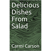 Delicious Dishes From Salad (English Edition)