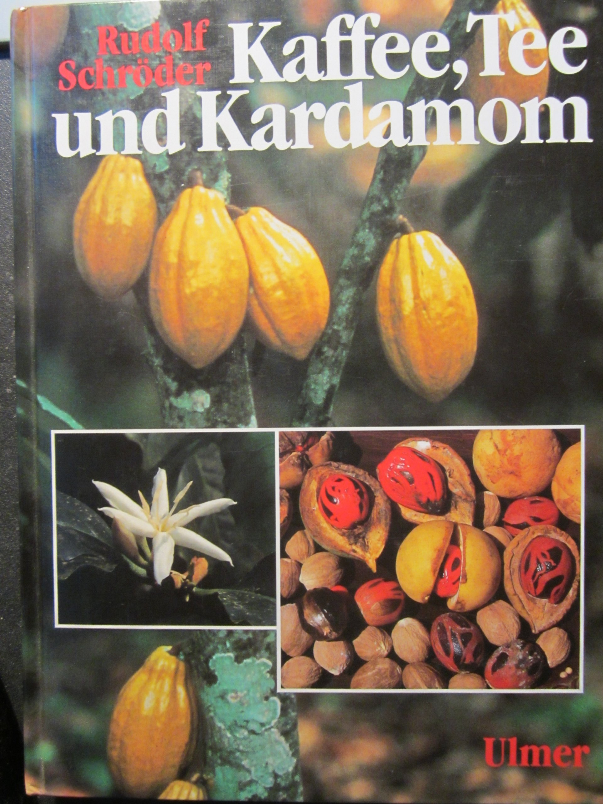 Kaffee, Tee und Kardamom. Tropische Genussmittel und Gewürze. Geschichte, Verbreitung, Anbau, Ernte, Aufbereitung