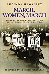 March, Women, March: Voices of the Women's Movement from the First Feminist to Votes for Women Kindle Edition