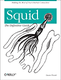 Squid: The Definitive Guide: The Definitive Guide (Definitive Guides) (English Edition)