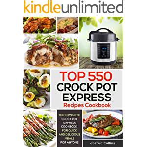 The Complete Crock Pot Express Recipes Cookbook: The Ultimate Crock Pot Express Cookbook for Quick and Delicious Meals…