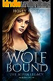 Wolf Bound (The Alpha Legacy Book One)(A Teen Werewolf Shifter Romance)