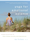 Yoga for Emotional Balance: Simple Practices to Help Relieve Anxiety and Depression