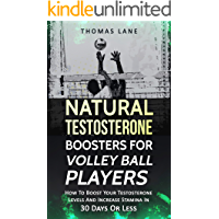 Natural Testosterone Boosters For Volley Ball Player: How To Boost Your Testosterone Levels And Increase Stamina In 30 Days Or Less