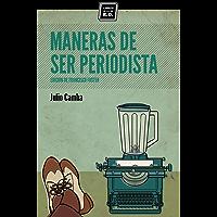Maneras de ser periodista: Consejos de escritura para el estudiante o el veterano redactor (Varios) (Spanish Edition)
