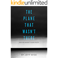 The Plane That Wasn't There: Why We Haven't Found Malaysia Airlines Flight 370 (Kindle Single)