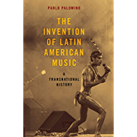 The Invention of Latin American Music: A Transnational History (Currents in Latin American and Iberian Music) book cover