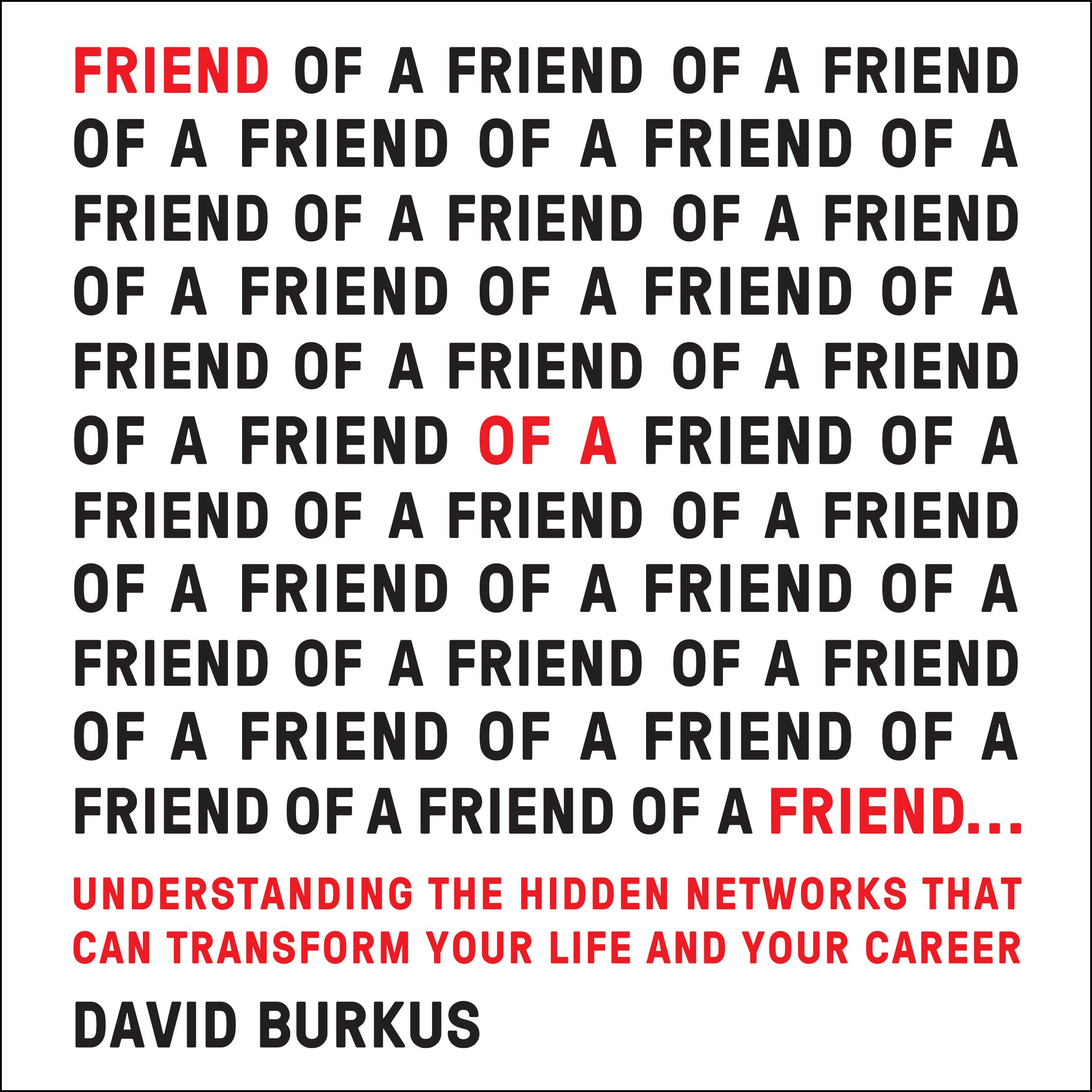 Friend of a Friend.: Understanding the Hidden Networks That Can Transform Your Life and Your Career