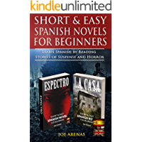 Short and Easy Spanish Novels for Beginners: Learn Spanish by Reading Stories of Supense and Horror: 2-book bundle: Espectro & La Casa (Bilingual Parallel Text: Spanish-English)