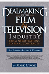 Dealmaking in the Film & Television Industry, 4th Edition: From Negotiations to Final Contracts (Revised and Updated) Kindle Edition